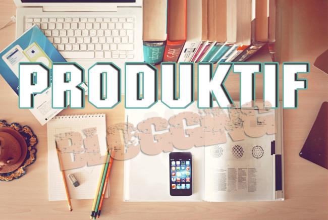 Menjadi Blogger Produktif Yang Menghasilkan