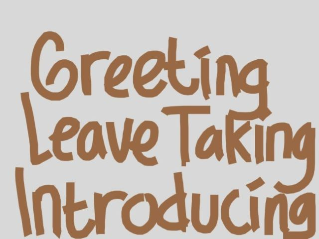 Greeting Leave Taking and Introducing